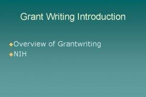 Grant Writing Introduction u Overview u NIH of