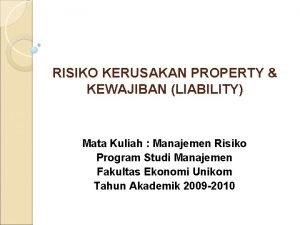 RISIKO KERUSAKAN PROPERTY KEWAJIBAN LIABILITY Mata Kuliah Manajemen
