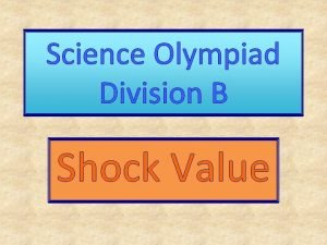 Science Olympiad Division B Shock Value Use a