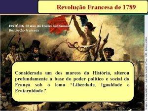 Revoluo Francesa de 1789 Considerada um dos marcos