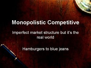 Monopolistic Competitive Imperfect market structure but its the