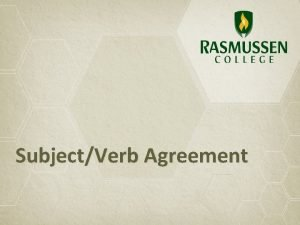SubjectVerb Agreement Subject Verb Agreement The subject and