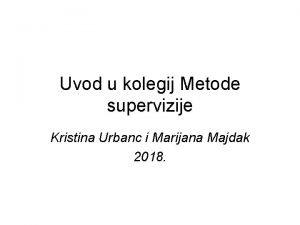 Uvod u kolegij Metode supervizije Kristina Urbanc i