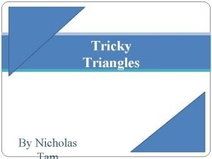 Tricky Triangles By Nicholas Triangles are the smallest