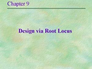 Chapter 9 Design via Root Locus Improving transient
