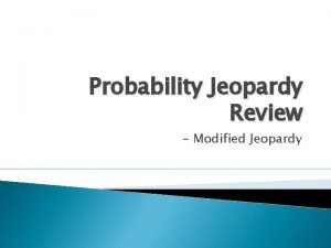 Probability Jeopardy Review Modified Jeopardy Categories Name that