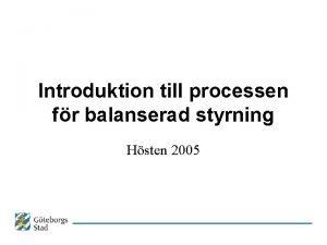 Introduktion till processen fr balanserad styrning Hsten 2005