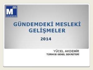 GNDEMDEK MESLEK GELMELER 2014 YCEL AKDEMR TRMOB GENEL