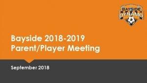 Bayside 2018 2019 ParentPlayer Meeting September 2018 Agenda