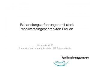 Behandlungserfahrungen mit stark mobilita tseingeschra nkten Frauen Dr