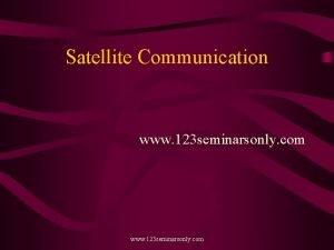 Satellite Communication www 123 seminarsonly com Satellite A