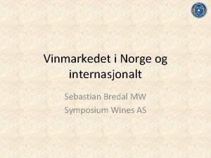 Vinmarkedet i Norge og internasjonalt Sebastian Bredal MW