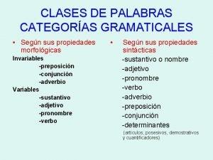 CLASES DE PALABRAS CATEGORAS GRAMATICALES Segn sus propiedades