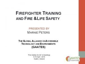 FIREFIGHTER TRAINING AND FIRE LIFE SAFETY PRESENTED BY
