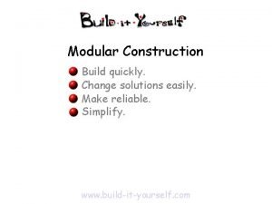 Modular Construction Build quickly Change solutions easily Make