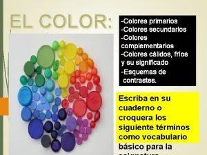 EL COLOR Colores primarios Colores secundarios Colores complementarios