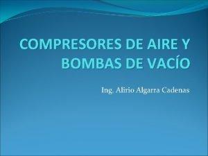 COMPRESORES DE AIRE Y BOMBAS DE VACO Ing