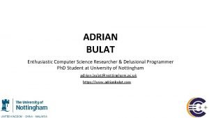 ADRIAN BULAT Enthusiastic Computer Science Researcher Delusional Programmer
