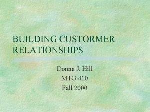 BUILDING CUSTORMER RELATIONSHIPS Donna J Hill MTG 410
