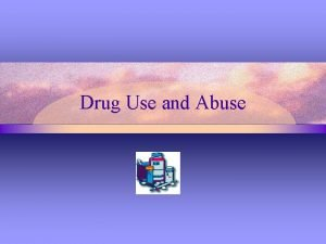 Drug Use and Abuse What is a drug