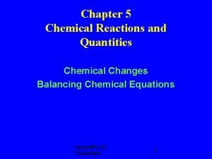 Chapter 5 Chemical Reactions and Quantities Chemical Changes