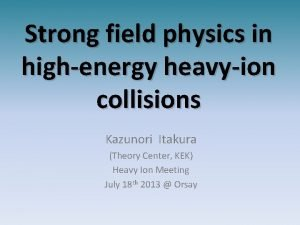 Strong field physics in highenergy heavyion collisions Kazunori