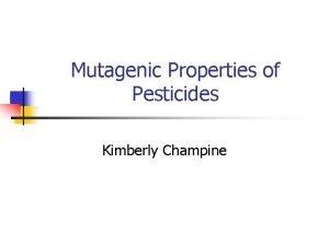 Mutagenic Properties of Pesticides Kimberly Champine Pesticide Usage