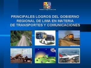 Gobierno Regional de Lima PRINCIPALES LOGROS DEL GOBIERNO