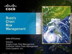 Supply Chain Risk Management John OConnor Director Supply