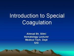 Introduction to Special Coagulation Ahmad Sh Silmi Hematology