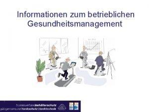 Informationen zum betrieblichen Gesundheitsmanagement Betriebliches Gesundheitsmanagement BGM Was