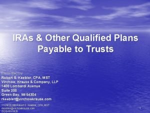 IRAs Other Qualified Plans Payable to Trusts Presented