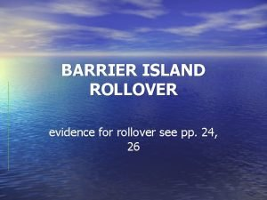 BARRIER ISLAND ROLLOVER evidence for rollover see pp