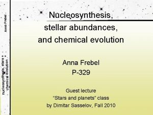 Anna Frebel nucleosynthesis stars chemical evolution Nucleosynthesis stellar