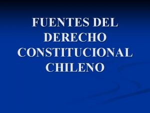 FUENTES DEL DERECHO CONSTITUCIONAL CHILENO FUENTES n n