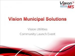 Vision Municipal Solutions Vision Utilities Community Launch Event