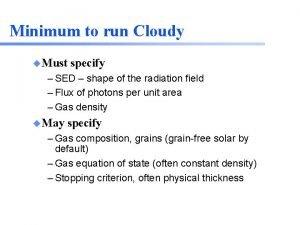 Minimum to run Cloudy u Must specify SED