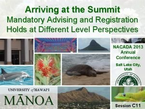 Arriving at the Summit Mandatory Advising and Registration