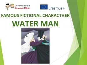 FAMOUS FICTIONAL CHARACTHER WATER MAN The Water Man