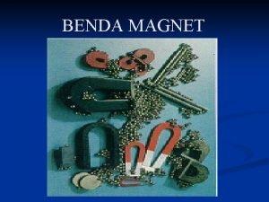 BENDA MAGNET Kemagnetan Material n n Banyak bendabenda