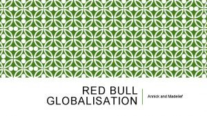 RED BULL GLOBALISATION Annick and Madelief Red bull
