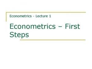 Econometrics Lecture 1 Econometrics First Steps Contents n