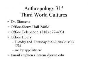 Anthropology 315 Third World Cultures Dr Siemens OfficeSierra