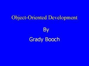 ObjectOriented Development By Grady Booch Abstract Objectoriented development