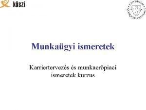 Munkagyi ismeretek Karriertervezs s munkaerpiaci ismeretek kurzus Az