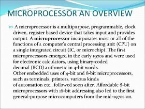 MICROPROCESSOR AN OVERVIEW A microprocessor is a multipurpose