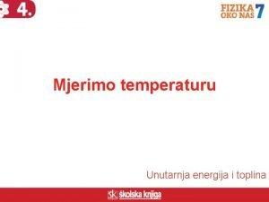 Mjerimo temperaturu Unutarnja energija i toplina Kolika mora