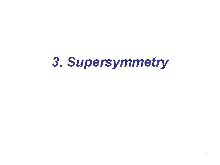 3 Supersymmetry 1 3 1 Motivations for Supersymmetry