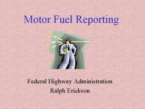 Motor Fuel Reporting Federal Highway Administration Ralph Erickson