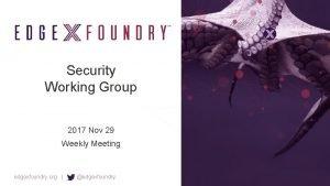 Security Working Group 2017 Nov 29 Weekly Meeting